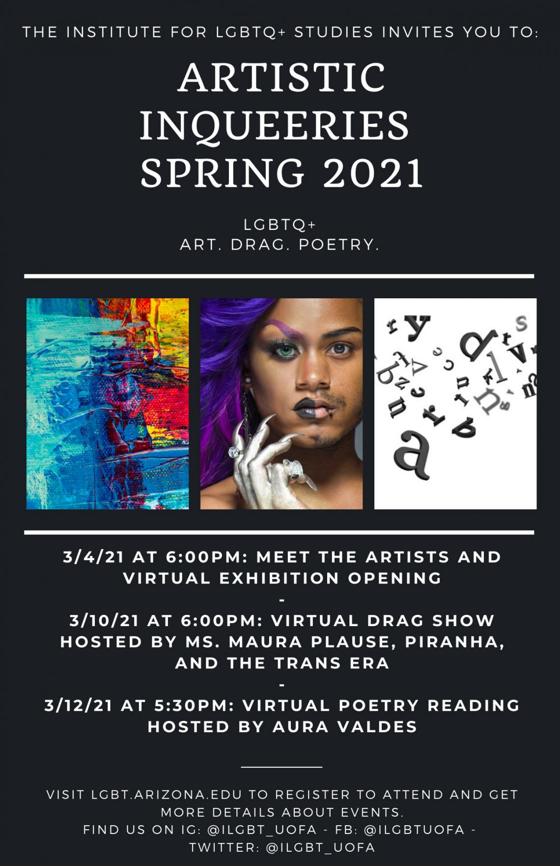 "The Institute for LGBTQ+ Studies invites you to: Artistic InQUEERies 2021. LGTBQ+ Art. Drag. Poetry."" Then there are three images: red, yellow, green, blue, and teal oil paint layered on a canvas; a Black drag performer with half their face in makeup and"